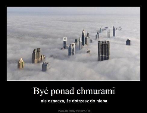 Być ponad chmurami - nie oznacza, że dotrzesz do nieba