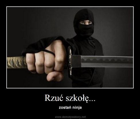 Rzuć szkołę... - zostań ninja