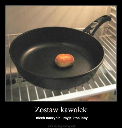 Zostaw kawałek - niech naczynia umyje ktoś inny