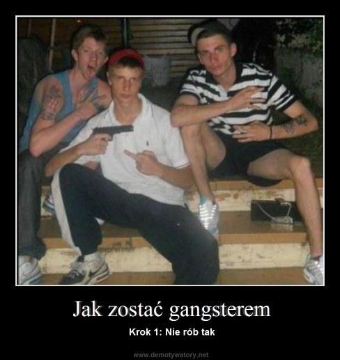 Jak zostać gangsterem - Krok 1: Nie rób tak
