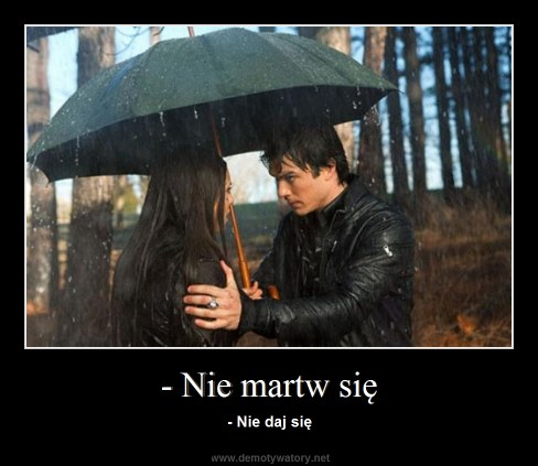 - Nie martw się - - Nie daj się