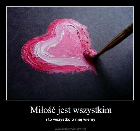 Miłość jest wszystkim - i to wszystko o niej wiemy