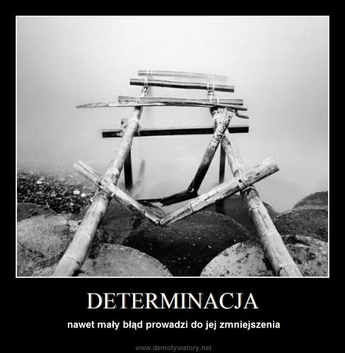 DETERMINACJA - nawet mały błąd prowadzi do jej zmniejszenia