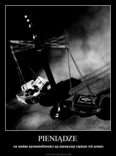 PIENIĄDZE - na wadze sprawiedliwości są zazwyczaj cięższe niż prawo