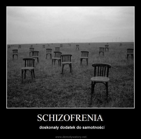SCHIZOFRENIA - doskonały dodatek do samotności