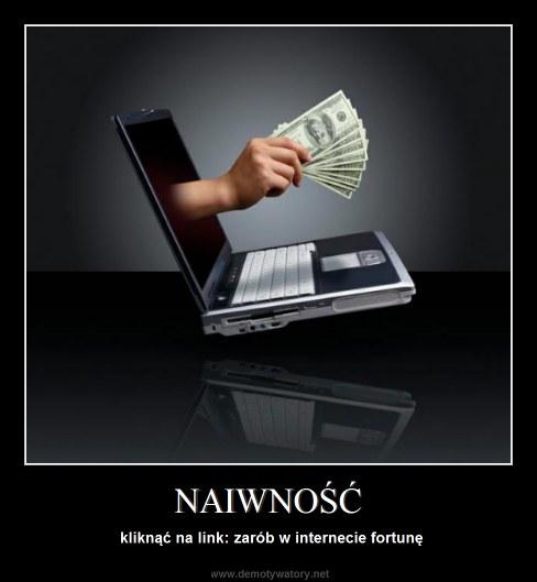 NAIWNOŚĆ - kliknąć na link: zarób w internecie fortunę
