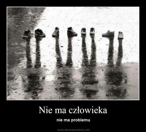 Nie ma człowieka - nie ma problemu