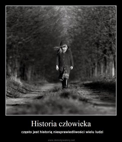 Historia człowieka - często jest historią niesprawiedliwości wielu ludzi