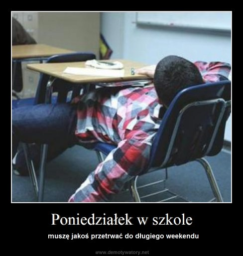 Poniedziałek w szkole - muszę jakoś przetrwać do długiego weekendu