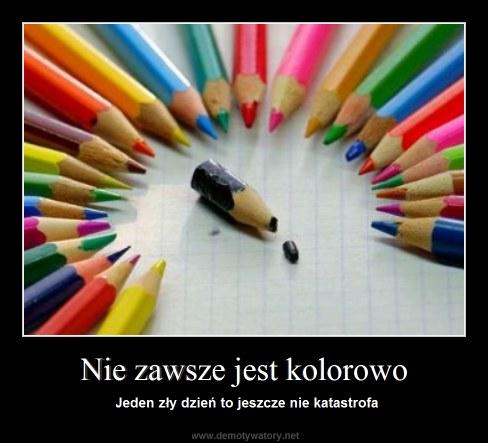 Nie zawsze jest kolorowo - Jeden zły dzień to jeszcze nie katastrofa