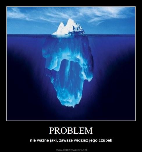 PROBLEM - nie ważne jaki, zawsze widzisz jego czubek