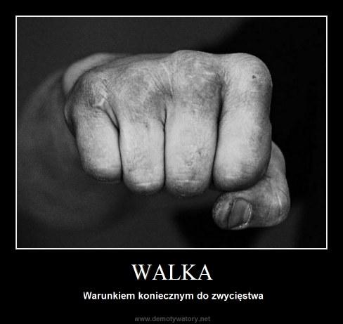 WALKA - Warunkiem koniecznym do zwycięstwa