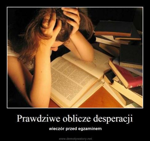 Prawdziwe oblicze desperacji - wieczór przed egzaminem