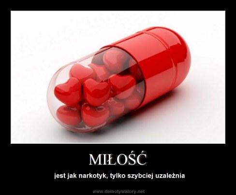 MIŁOŚĆ - jest jak narkotyk, tylko szybciej uzależnia