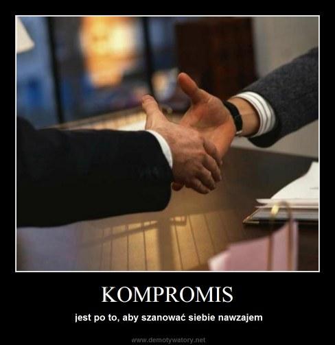 KOMPROMIS - jest po to, aby szanować siebie nawzajem