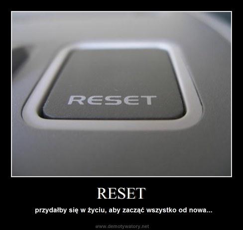 RESET - przydałby się w życiu, aby zacząć wszystko od nowa...