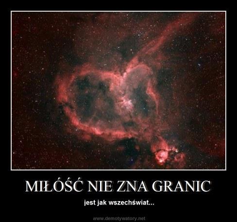 MIŁÓŚĆ NIE ZNA GRANIC - jest jak wszechświat...