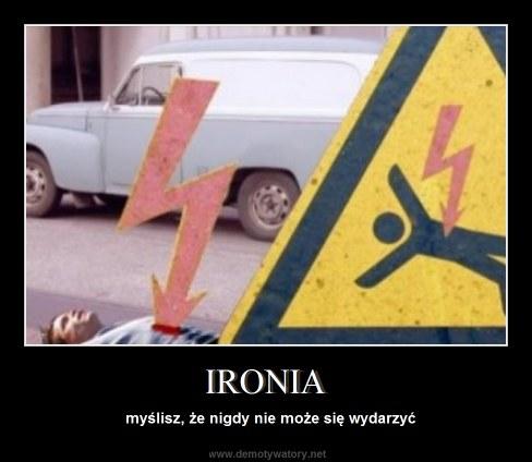 IRONIA - myślisz, że nigdy nie może się wydarzyć
