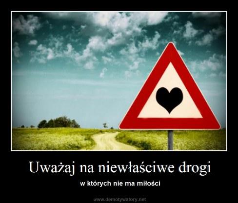 Uważaj na niewłaściwe drogi - w których nie ma miłości