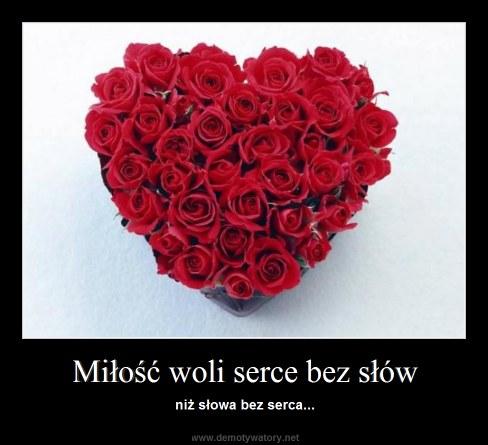 Miłość woli serce bez słów - niż słowa bez serca...