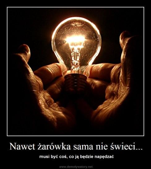 Nawet żarówka sama nie świeci... - musi być coś, co ją będzie napędzać