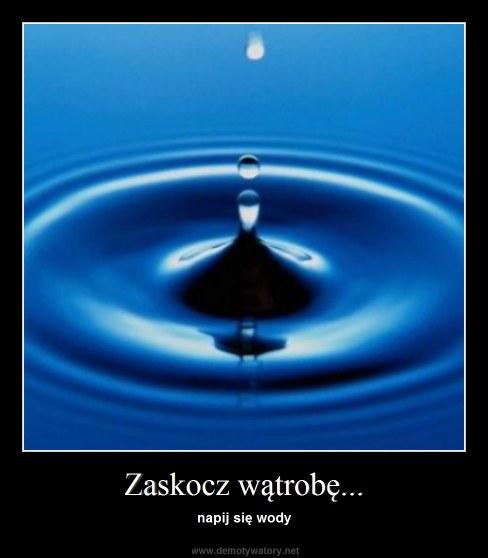 Zaskocz wątrobę... - napij się wody