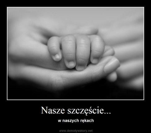 Nasze szczęście... - w naszych rękach