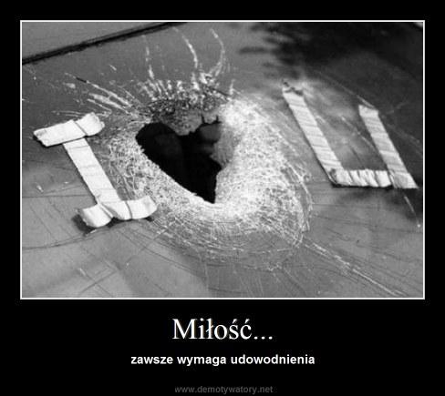Miłość... - zawsze wymaga udowodnienia