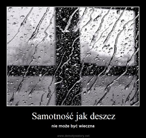 Samotność jak deszcz - nie może być wieczna