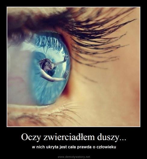 Oczy zwierciadłem duszy... - w nich ukryta jest cała prawda o człowieku