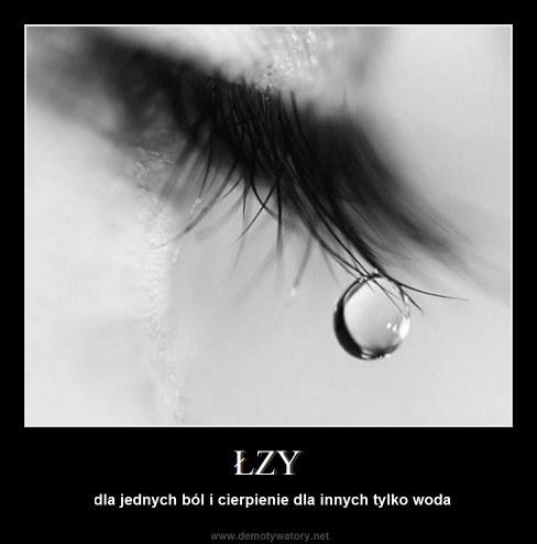 ŁZY - dla jednych ból i cierpienie dla innych tylko woda