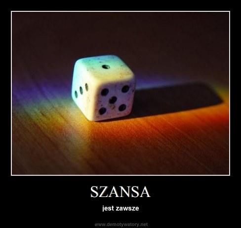 SZANSA - jest zawsze