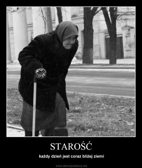 STAROŚĆ - każdy dzień jest coraz bliżej ziemi