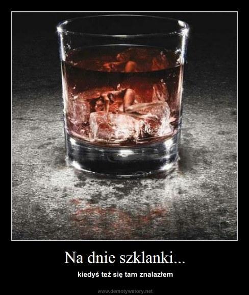Na dnie szklanki... - kiedyś też się tam znalazłem