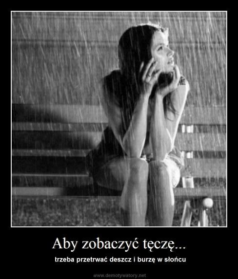 Aby zobaczyć tęczę... - trzeba przetrwać deszcz i burzę w słońcu