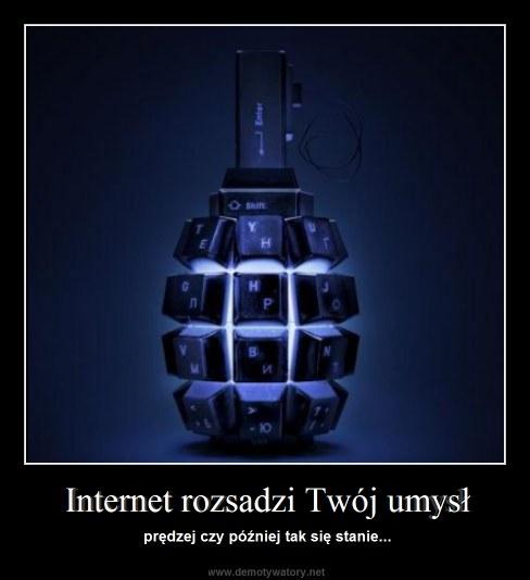 Internet rozsadzi Twój umysł - prędzej czy później tak się stanie...