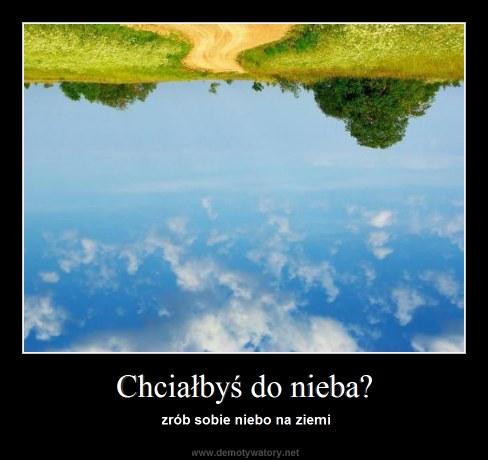 Chciałbyś do nieba? - zrób sobie niebo na ziemi