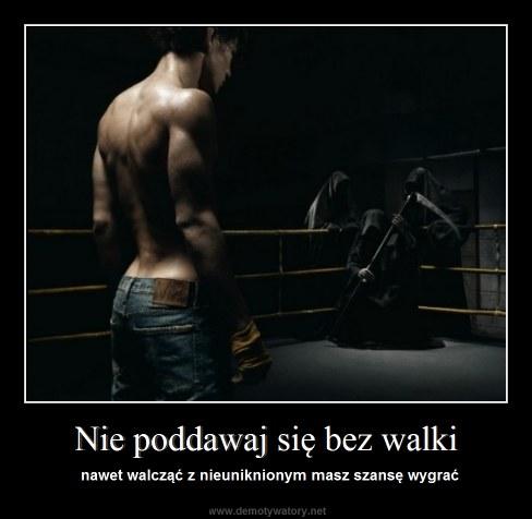 Nie poddawaj się bez walki - nawet walcząć z nieuniknionym masz szansę wygrać