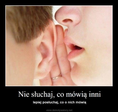 Nie słuchaj, co mówią inni - lepiej posłuchaj, co o nich mówią