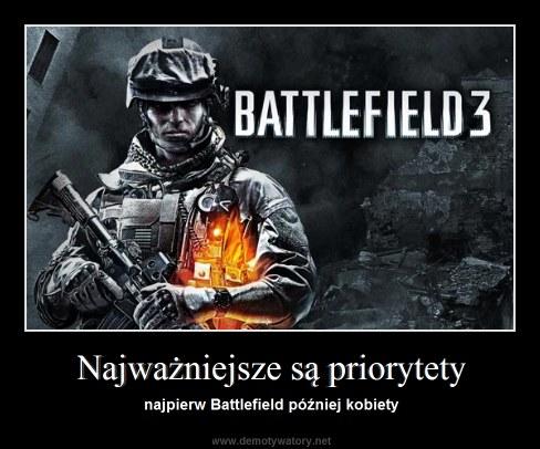 Najważniejsze są priorytety - najpierw Battlefield później kobiety
