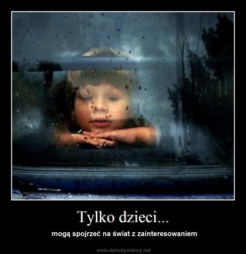 Tylko dzieci... - mogą spojrzeć na świat z zainteresowaniem