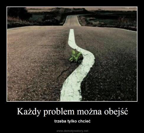 Każdy problem można obejść - trzeba tylko chcieć