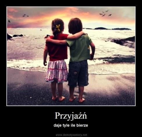 Przyjaźń - daje tyle ile bierze