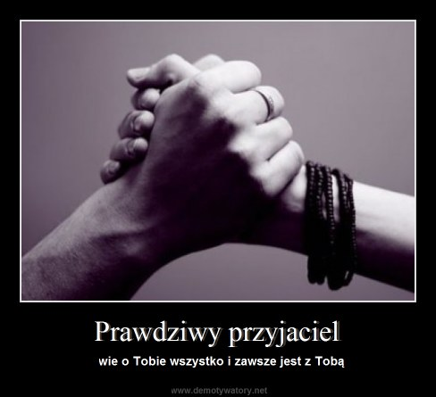 Prawdziwy przyjaciel - wie o Tobie wszystko i zawsze jest z Tobą