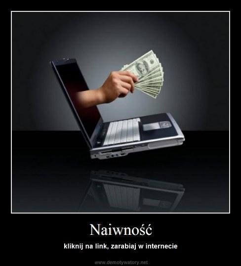 Naiwność - kliknij na link, zarabiaj w internecie