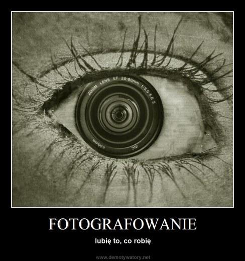 FOTOGRAFOWANIE - lubię to, co robię