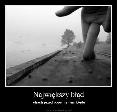 Największy błąd - strach przed popełnieniem błędu
