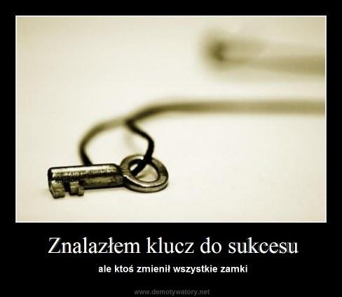 Znalazłem klucz do sukcesu - ale ktoś zmienił wszystkie zamki
