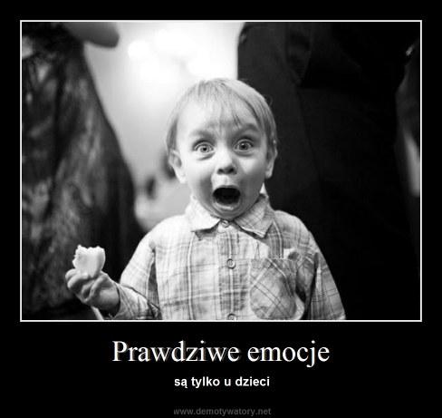 Prawdziwe emocje - są tylko u dzieci