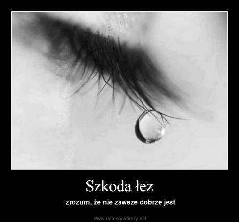 Szkoda łez - zrozum, że nie zawsze dobrze jest
